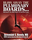 Blow Away the Pulmonary Boards...Questions You Must Know to Pass the Exam