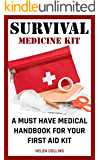 Survival Medicine Kit A Must Have Medical Handbook For Your First Aid Kit: Survival Medicine Handbook (How To Become Your Own Home Doctor)