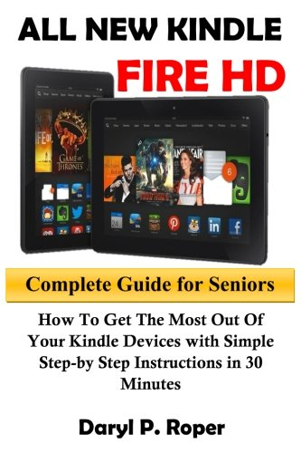 Price comparison product image All New Kindle Fire HD Complete Guide for Seniors: How to Get The Most Out Of Your Kindle Devices with Simple Step-by Step Instructions in 30 Minutes.