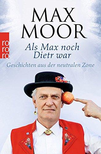 Als Max noch Dietr war: Geschichten aus der neutralen Zone Taschenbuch – 24. April 2015 Max Moor Rowohlt Taschenbuch 3499629216 Belletristik / Biographien