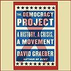 The Democracy Project: A History, a Crisis, a Movement Hörbuch von David Graeber Gesprochen von: Grover Gardner