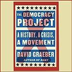 The Democracy Project: A History, a Crisis, a Movement   David Graeber