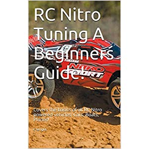 RC Nitro Tuning A Beginners Guide!: Covers the basics of all RC Nitro powered vehicles, Cars, Boats, Planes!