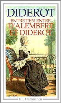 Entretien Entre d'Alembert et Diderot / Le Rêve de d'Alembert / Suite de l'Entretien (French Edition)