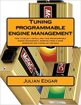 Tuning programmable engine management: How to select, install and tune programmable engine management, working from a home workshop and tuning on the road by Julian Edgar (2014-11-21)