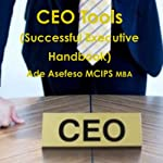 Ceo Tools: Successful Executive Handbook | Ade Asefeso, MCIPS, MBA