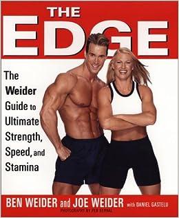 The Edge Ben And Joe S Weider S Ultimate Guide To Strength Speed And Stamina Weider Ben Weider Joe Gastelu Daniel 9781583331262 Amazon Com Books