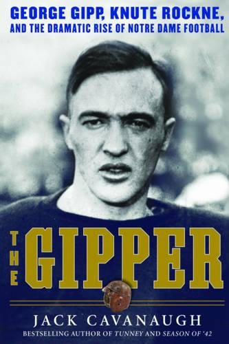 The Gipper: George Gipp, Knute Rockne, and the Dramatic Rise of Notre Dame - Hialeah In Stores