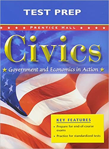 CIVICS: GOVERNMENT AND ECONOMICS IN ACTION TEST PREP FOR CIVICS 2005C