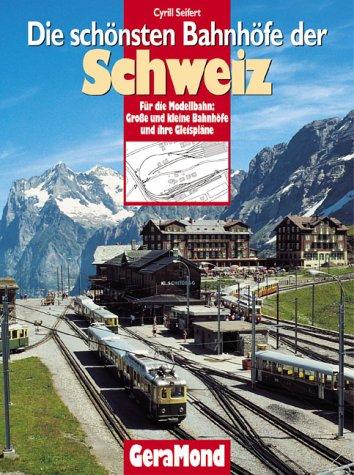 Bahnhöfe der Schweiz: Für die Modellbahn: Grosse und kleine Bahnhöfe und ihre Gleispläne