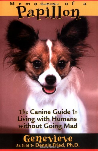 Memoirs of a Papillon : The Canine Guide to Living with Humans without Going Mad