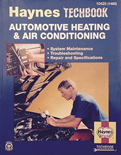 The Haynes Automotive Heating & Air Conditioning Systems Manual: System Maintenance, Troubleshooting, Repair and Specifications (Haynes Automotive Repair Manual Series, No. 10425 (1480))
