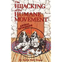 The Hijacking of the Animal Humane Movement: The Terror of the Animal Rights Radicals