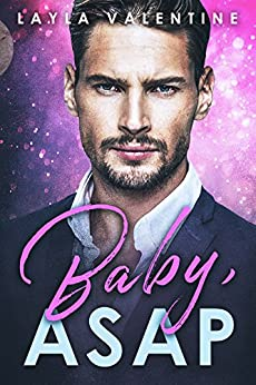 Baby, ASAP - A Billionaire Buys a Baby Romance (Babies for the Billionaire Book 3) by [Valentine, Layla]