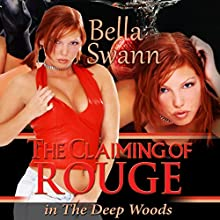 The Claiming of Rouge in the Deep Woods: Twisted Fairy Tales for the Sexually Adventurous, Book 1 Audiobook by Bella Swann Narrated by Rachel Haines