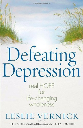 Defeating Depression: Real Hope for Life-Changing Wholeness by Leslie Vernick (2009-01-01)