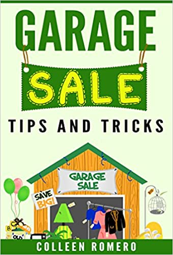 Garage Sale Tips and Tricks: How to Have a Successful Garage Sale, Make Money Selling Your Stuff, and Eliminate Clutter from Your Home
