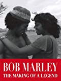 Bob Marley: The Making of a Legend