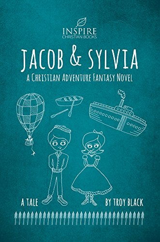 Jacob and Sylvia: A Christian Adventure Fantasy Novel by [Black, Troy]