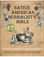 Native American Herbalist's Bible: The Best Companion to Herbal Remedies: From the Heart of Nature to Your Apothecary Table. Ancient Traditions and Practices for True Vitality and Well-Being