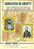 Conceived in Liberty: Joshua Chamberlin, William Oates, and the American Civil War