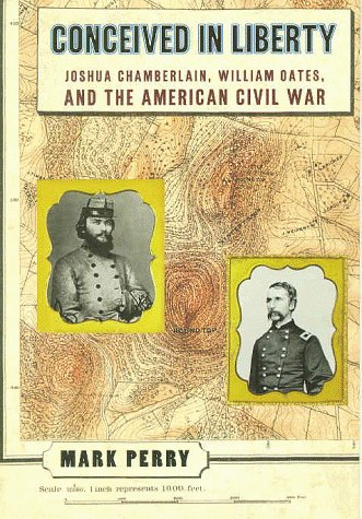 Conceived in Liberty: Joshua Chamberlin, William Oates, and the American Civil War (Confederate Leaders In The Battle Of Gettysburg)