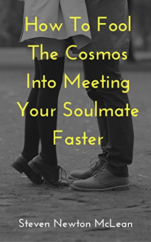 How To Fool The Cosmos Into Meeting Your Soulmate Faster - Kindle