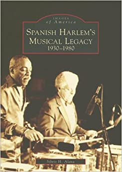 Book Spanish Harlem's Musical Legacy: 1930-1980 (NY) (Images of America)