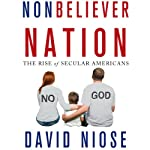Nonbeliever Nation: The Rise of Secular Americans | David Niose