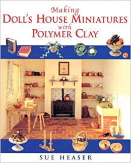 Making dolls house miniatures with polymer clay amazon sue making dolls house miniatures with polymer clay amazon sue heaser 9780304355709 books solutioingenieria Image collections