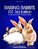 Raising Rabbits 101 3rd Edition, Aaron Webster, 1490958169