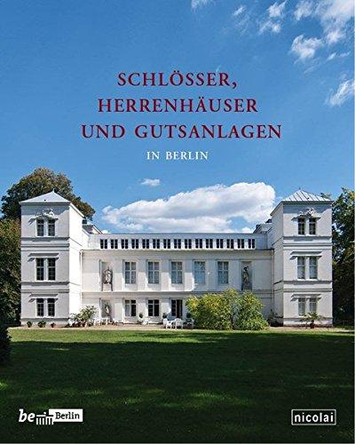 Schlösser, Herrenhäuser und Gutsanlagen in Berlin (Beiträge zur Denkmalpflege in Berlin)