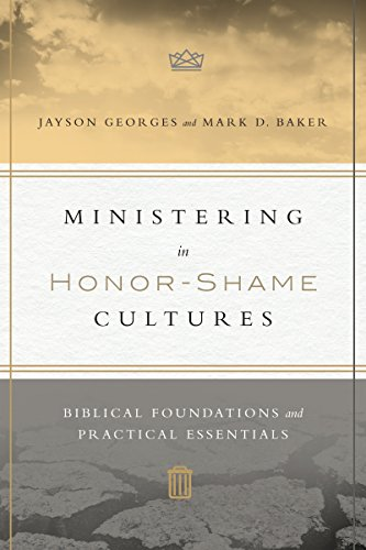 Ministering in Honor-Shame Cultures: Biblical Foundations and Practical Essentials (Asian Honor)
