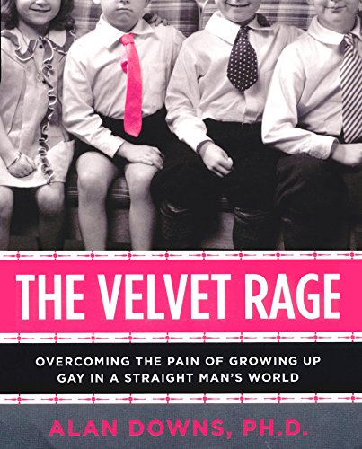The Velvet Rage: Overcoming the Pain of Growing Up Gay in a Straight Man's World