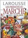 Les Produits du Marché. Alimentation Nutrition Recettes par Neyrat