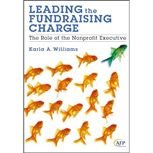 Leading the Fundraising Charge: The Role of the Nonprofit Executive (The AFP/Wiley Fund Development Series)