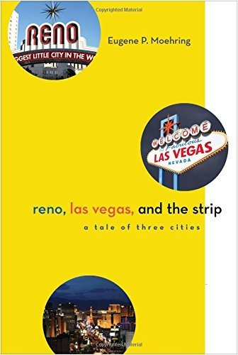 Reno, Las Vegas, and the Strip: A Tale of Three Cities (Shepperson Series in Nevada History) by Eugene P. Moehring - Shopping Reno In Nevada