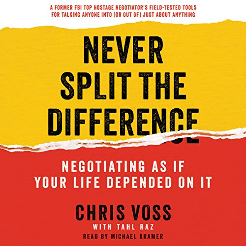 (Never Split the Difference: Negotiating as if Your Life Depended on It)