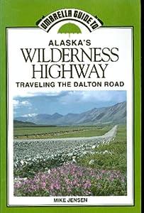 Umbrella Guide to Alaska's Wilderness Highway/Traveling the Dalton Road (Umbrella Guides) Michael Jensen