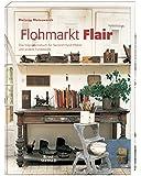 Flohmarkt Flair: Das Inspirationsbuch für Second-Hand-Möbel und andere Fundstücke