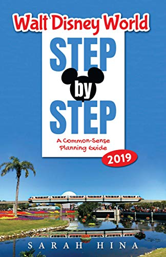 Walt Disney World Step-by-Step 2019: A Common-Sense Planning Guide (Best Time To Visit Wdw)