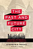 The Past and Future City: How Historic Preservation