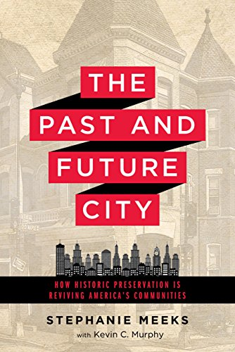 The Past and Future City: How Historic Preservation is Reviving America's Communities (Us Best Property Preservation)