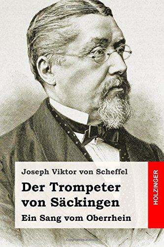 Der Trompeter von Sackingen: Ein Sang vom Oberrhein  [von Scheffel, Joseph Viktor] (Tapa Blanda)