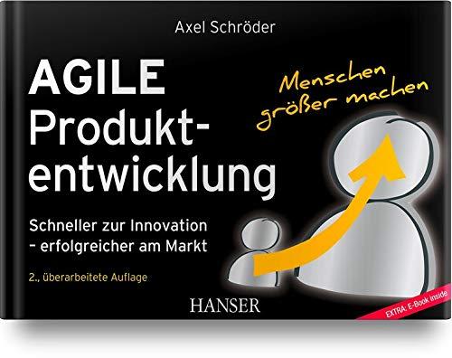 Agile Produktentwicklung: Schneller zur Innovation – erfolgreicher am Markt Gebundenes Buch – 8. Oktober 2018 Axel Schröder 3446458131 Führungskraft Innovationsmanagement