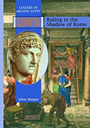 Cleopatra: Ruling in the Shadow of Rome (Leaders of Ancient Egypt)