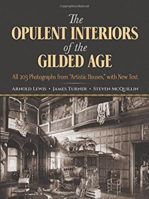 The Opulent Interiors of the Gilded Age All 203 Photographs from Artistic Houses with New Text