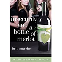 Insecurity and a Bottle of Merlot: (Like Sisters Series Book 2)  Chick Lit: A Romantic Comedy
