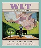 Front cover for the book WLT: A Radio Romance by Garrison Keillor