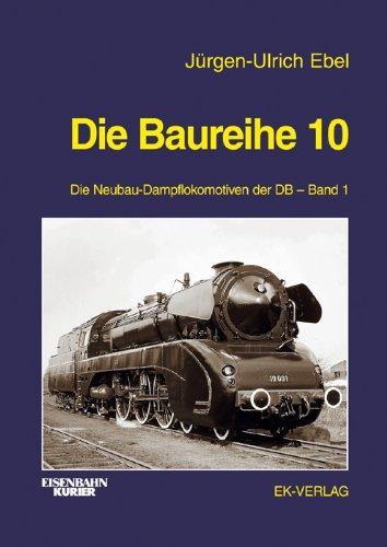 Die Baureihe 10: Die Neubau-Dampflokomotive der DB